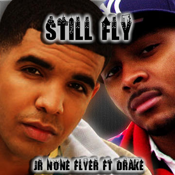 Still Fly Ft. Drake, by J.R. None Flyer on OurStage