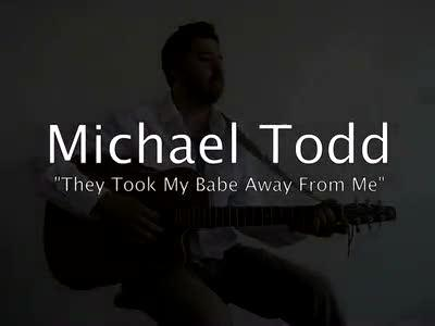 They Took My Babe Away from Me, by Michael Todd on OurStage