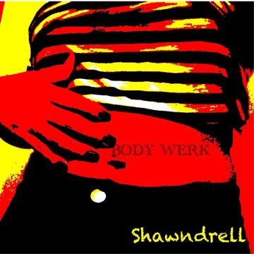 Body Werk, by Shawndrell on OurStage