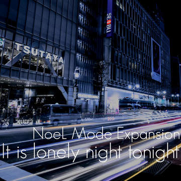 """NoeL Mode Expansion """"It is lonely night tonight"""" Original Mix, by NoeL and e-komatsuzaki on OurStage"""