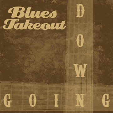Going Down, by Blues Takeout on OurStage