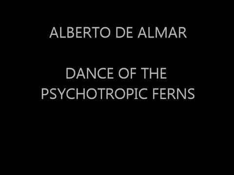 DANCE OF THE PSYCHOTROPIC FERNS, by Alberto de Almar on OurStage