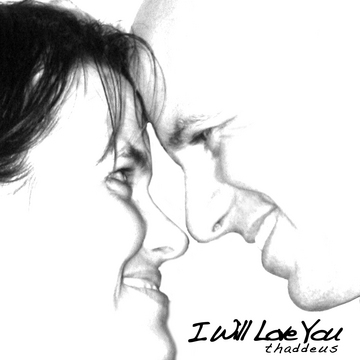 I Will Love You, by Thaddeus Schwartz on OurStage