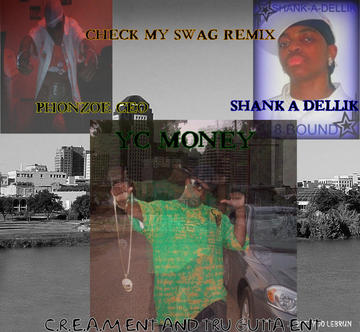 Check My Swag Remix, by PHONZOE, SHANK-A-DELLIK, AND YC MONEY on OurStage