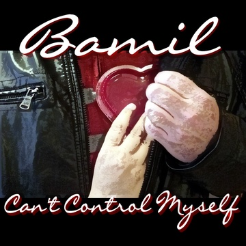 Can't Control Myself, by BAMIL on OurStage
