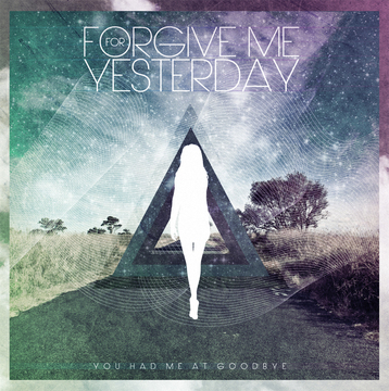 You had me at goodbye, by Forgive Me For Yesterday on OurStage
