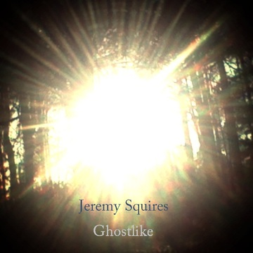 Ghostlike, by Jeremy Squires on OurStage