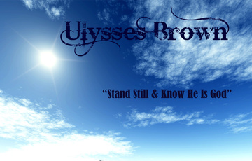 """Stand Still & Know He Is God"", by Ulysses Brown on OurStage"