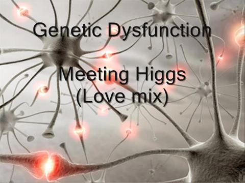 Meeting Higgs (Love mix), by Genetic Dysfunction on OurStage