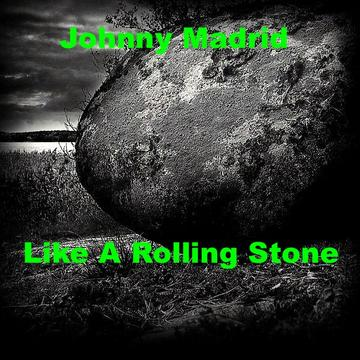 Like A Rolling Stone, by Johnny Madrid on OurStage
