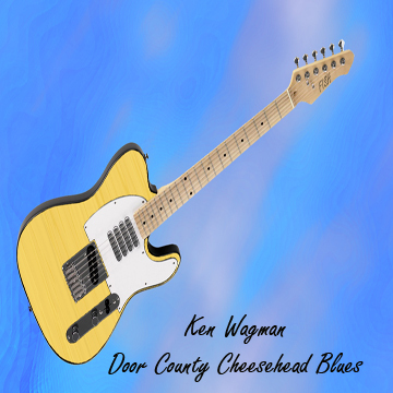 Door County Wisconsin Cheesehead Blues, by Ken Wagman on OurStage