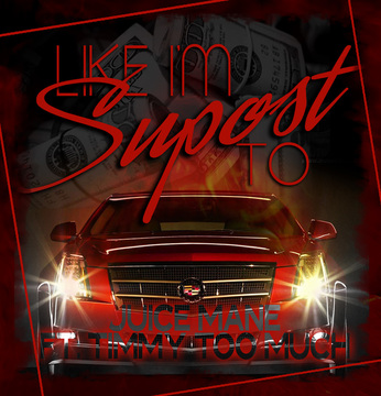 Like I'm Supost To - Juice Mane Ft. Timmy Too Much, by Juice Mane on OurStage
