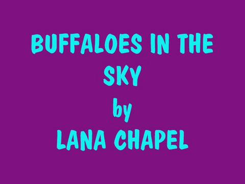 BUFFALOES IN THE SKY by LANA CHAPEL, by LANA CHAPEL on OurStage