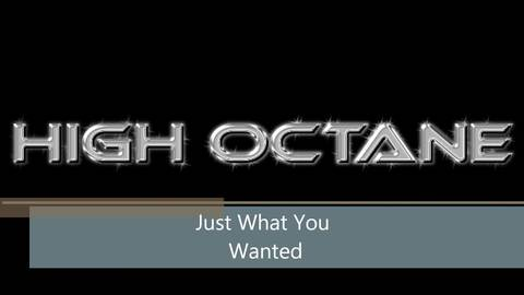 Just What You Wanted, by High Octane on OurStage
