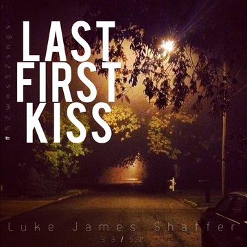 Last First Kiss, by Luke James Shaffer on OurStage