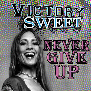 Never Give Up , by Victory Sweet on OurStage