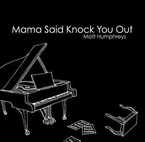 Mama Said Knock You Out, by Matt Humphreys on OurStage
