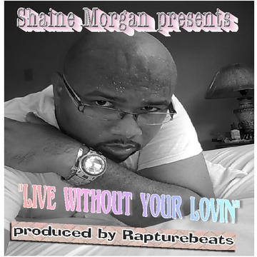 Live Without Your Lovin, by Shaine Morgan (produced by Rapturebeats) on OurStage