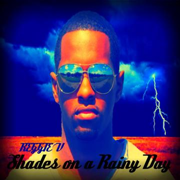 Shades on a Rainy Day, by Reggie V on OurStage