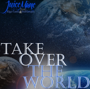 Take Over The World, by  Juice Mane Ft. Rigo Luna & ItsMarqus on OurStage