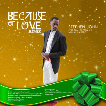 Because of Love Remix ft Elan Trotman and Mikhail Salcedo, by Stephen John on OurStage