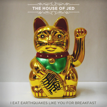 I Eat Earthquakes Like You For Breakfast, by The House of Jed on OurStage