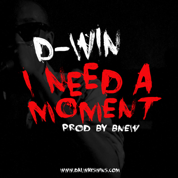 D-Win- I Need A Moment, by D-Win on OurStage