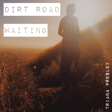Dirt Road Waiting, by TrianaPresley on OurStage