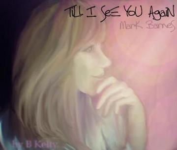 Till I See You Again, by Mark Barnes on OurStage