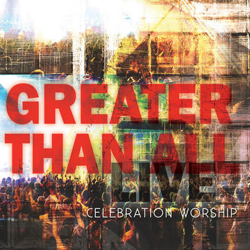 Greater Than All, by Celebration Worship on OurStage