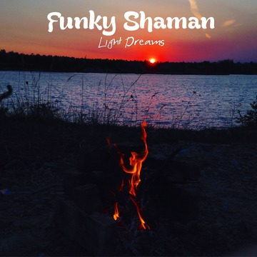Funky Shaman, by Light Dreams on OurStage