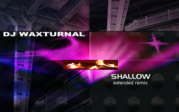Shallow (extended remix), by DJ WAXTURNAL on OurStage