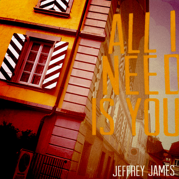All I Need Is You, by Jeffrey James on OurStage
