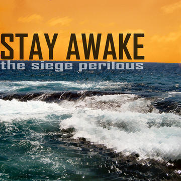 Stay Awake, by The Siege Perilous on OurStage
