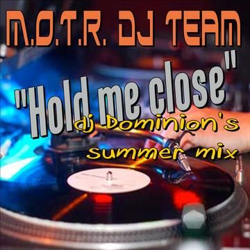Hold me close (dominion's summer groove), by M.O.T.R. dj Team on OurStage