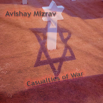 Casualties of War CD Version, by Avishai Mizrav on OurStage