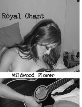 Wildwood Flower, by Royal Chant on OurStage
