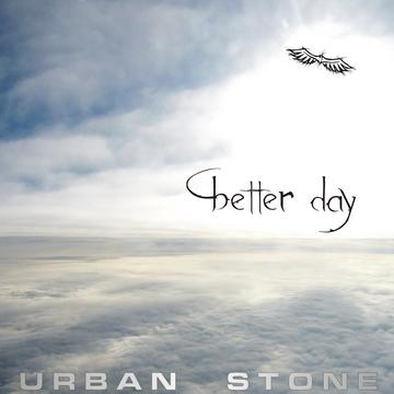 BETTER DAY, by URBAN STONE on OurStage