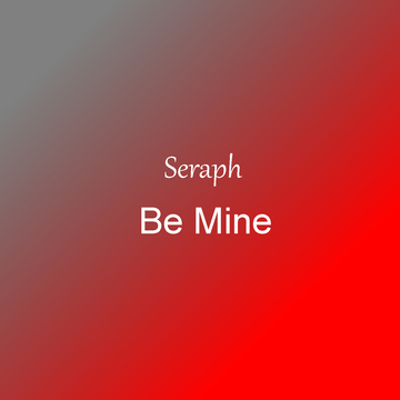 Be Mine, by Seraph on OurStage