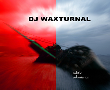 Subtle Submission, by DJ WAXTURNAL on OurStage