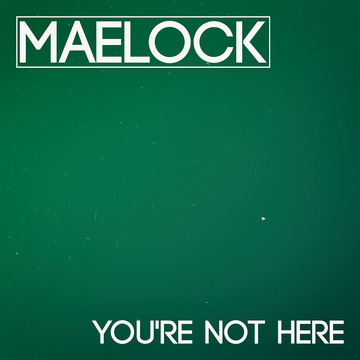 You're Not Here, by Maelock on OurStage
