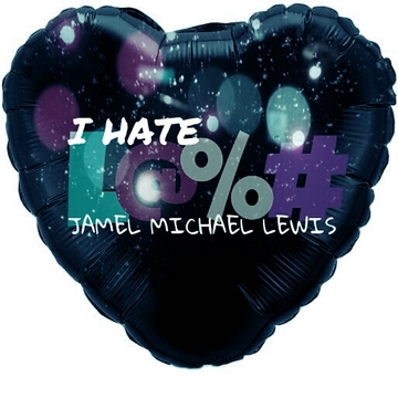 """I Hate L@%# (Love)"", by Jamel Michael Lewis (JL) on OurStage"