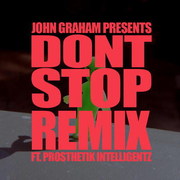 Don't Stop Remix (prod. by CRS), by John Graham feat. Prosthetik Intelligentz on OurStage