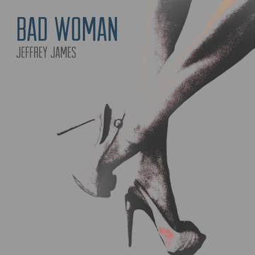 Bad Woman, by Jeffrey James on OurStage