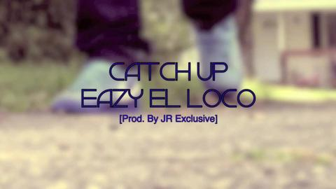 Catch Up Official Video, by EAzY EL LOCO on OurStage