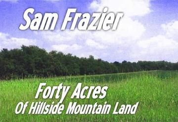 Forty Acres Of Hillside Mountain Land, by Sam Frazier on OurStage