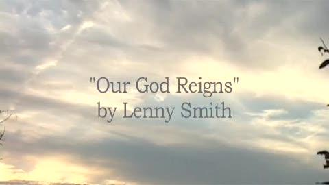 Our God Reigns, by Lenny Smith on OurStage