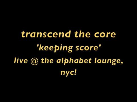 'Transcend the Core' perform 'Keeping Score' @ the 'Alphabet Lounge' NYC!!!!, by Transcend the Core on OurStage