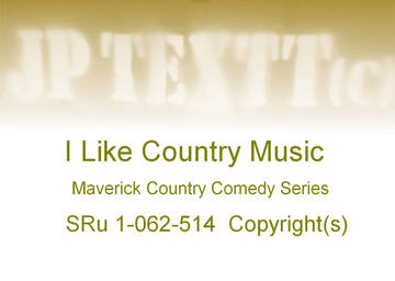 I Like Country Music©JP Textt Maverick Country Comedy Series21, by JP Textt © on OurStage