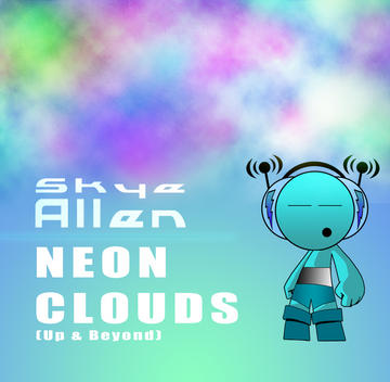 Neon Clouds (Up & Beyond), by Skye Allen on OurStage